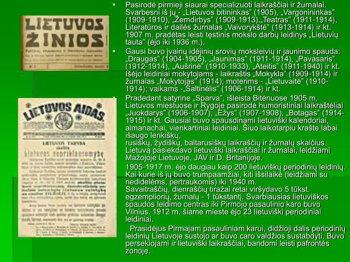 """Pasirodė pirmieji siaurai specializuoti laikraščiai ir žurnalai. Svarbesni iš jų - """"Lietuvos bitininkas"""" (1905), """"Vargonininkas"""" (1909-1910), """"Žemdirbys"""" (1909-1913),""""Teatras"""" (1911-1914),"""
