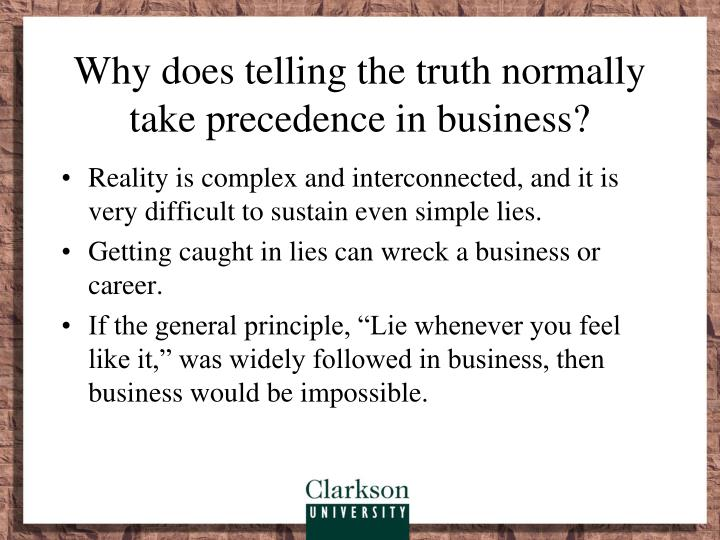Why does telling the truth normally take precedence in business?