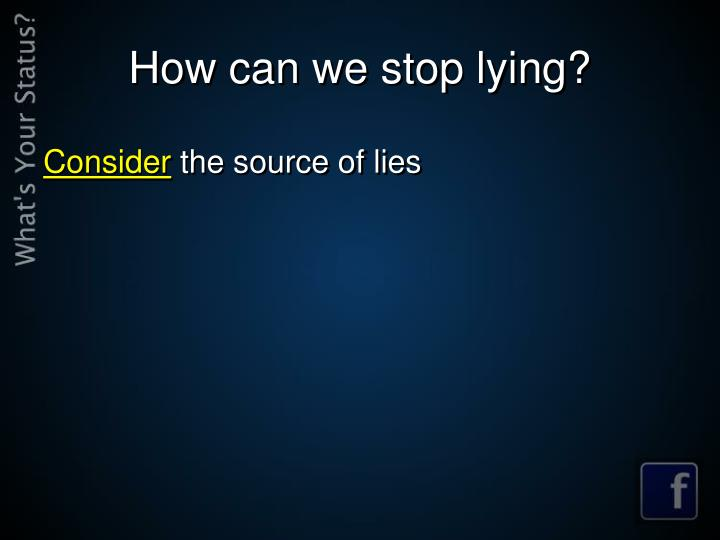 How can we stop lying?