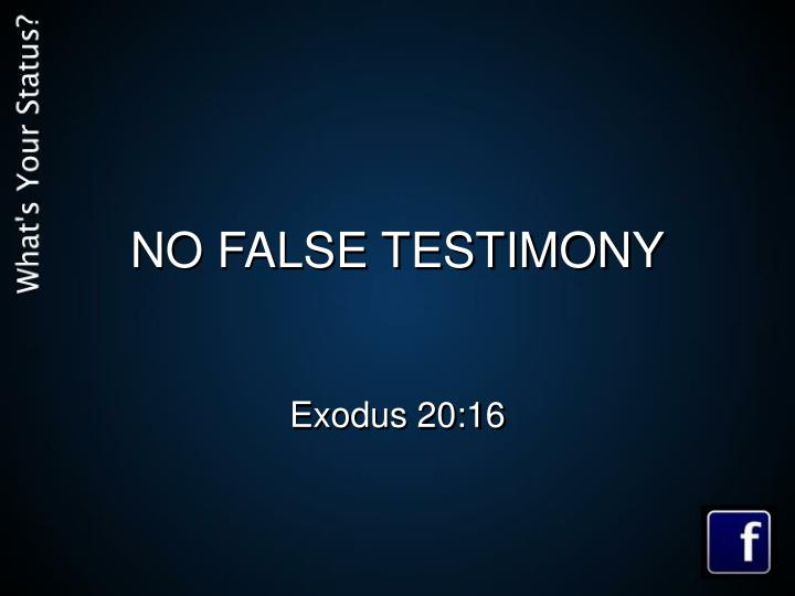 NO FALSE TESTIMONY