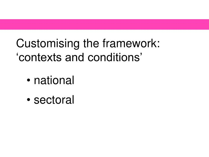 Customising the framework: 'contexts and conditions'