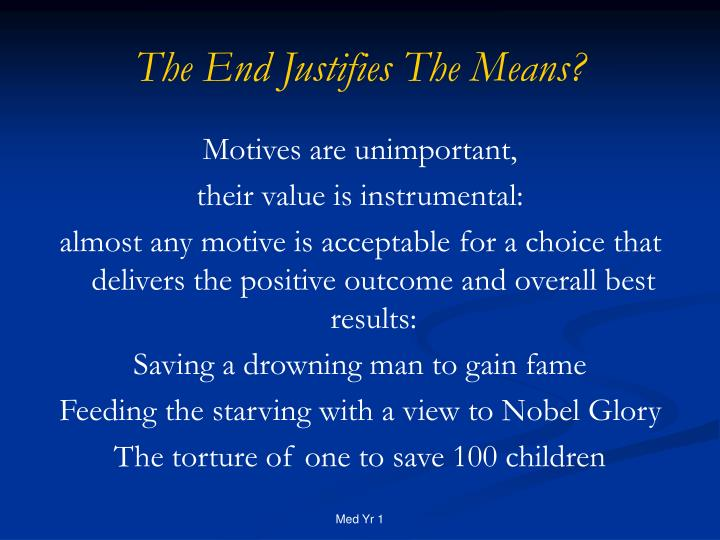 The End Justifies The Means?