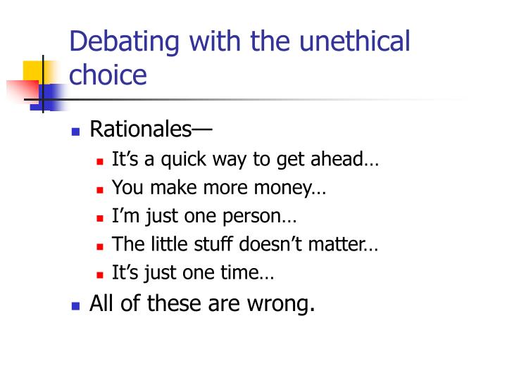 Debating with the unethical choice