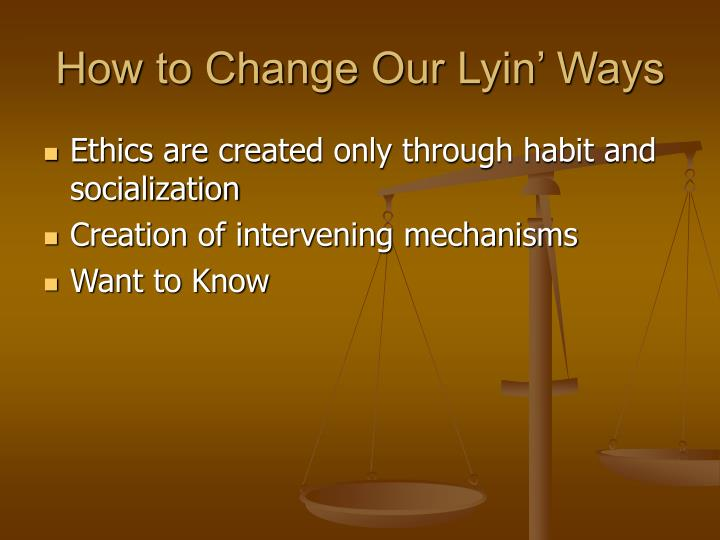How to Change Our Lyin' Ways