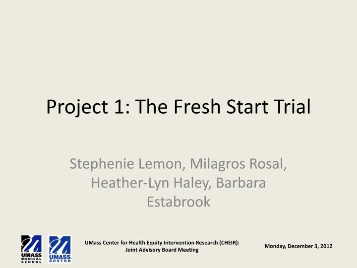 Project 1: The Fresh Start Trial