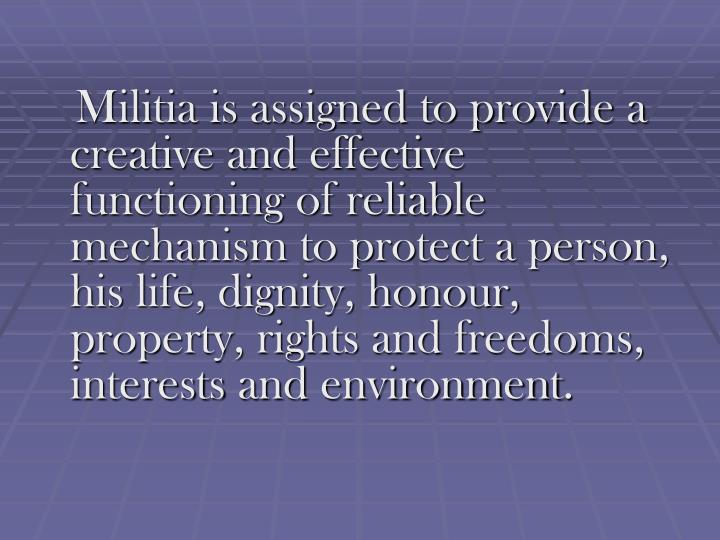 Militia is assigned to provide a creative and effective functioning of reliable mechanism to protect...
