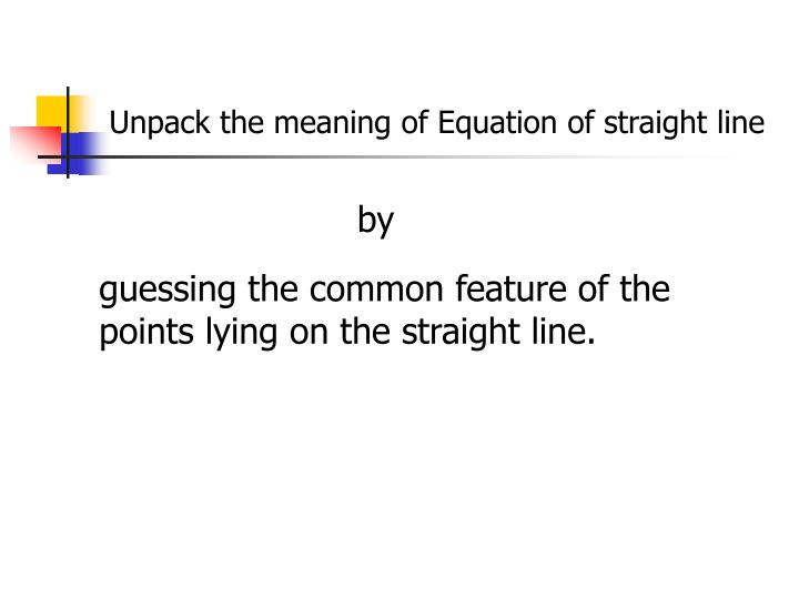 Unpack the meaning of Equation of straight line
