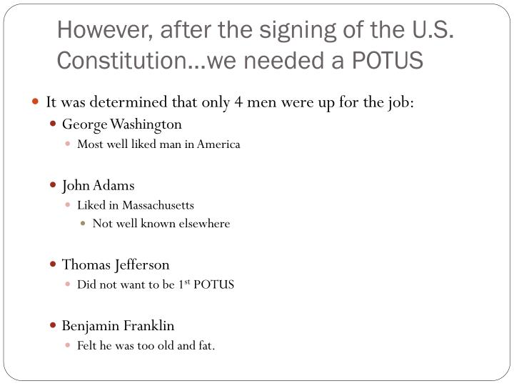 However, after the signing of the U.S. Constitution…we needed a POTUS
