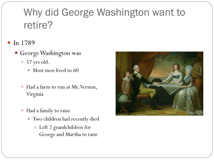 Why did George Washington want to retire?