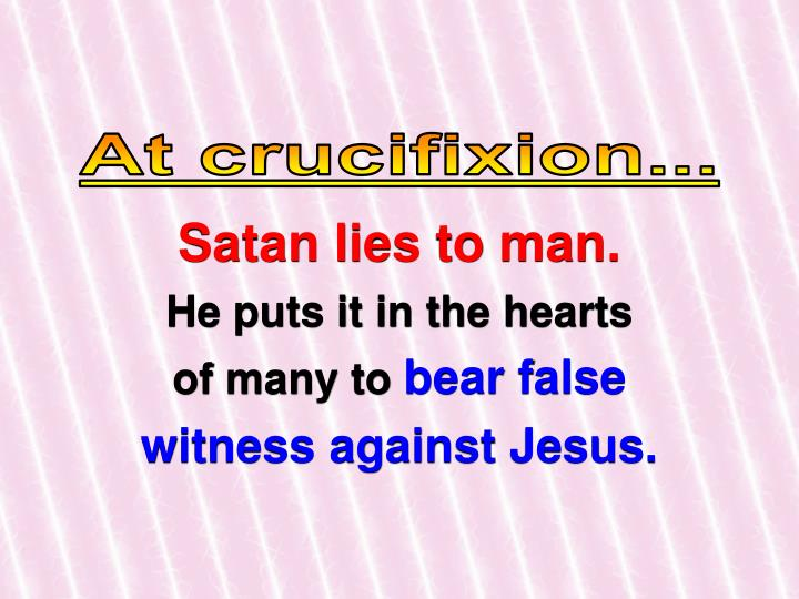At crucifixion...