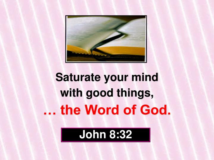 Saturate your mind