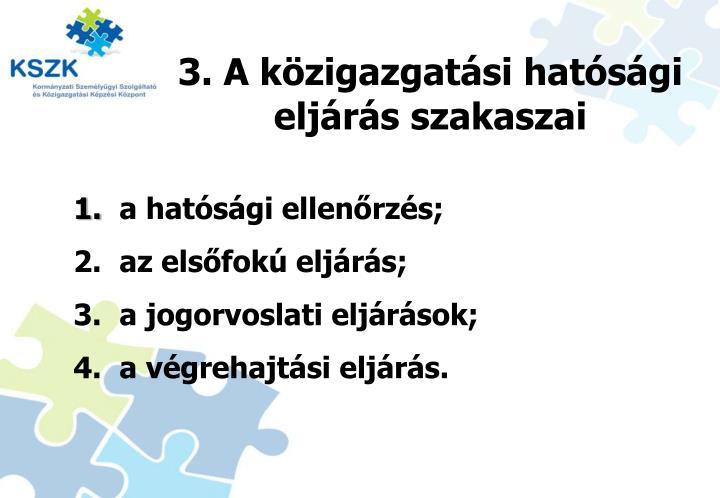 3. A közigazgatási hatósági eljárás szakaszai
