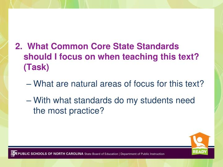2.  What Common Core State Standards should I focus on when teaching this text?  (Task)