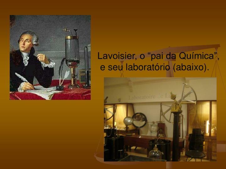 """Lavoisier, o """"pai da Química"""","""
