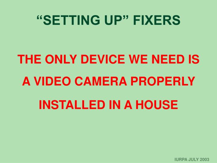 """""""SETTING UP"""" FIXERS"""