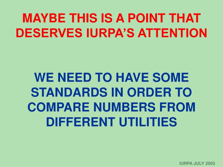 MAYBE THIS IS A POINT THAT DESERVES IURPA'S ATTENTION