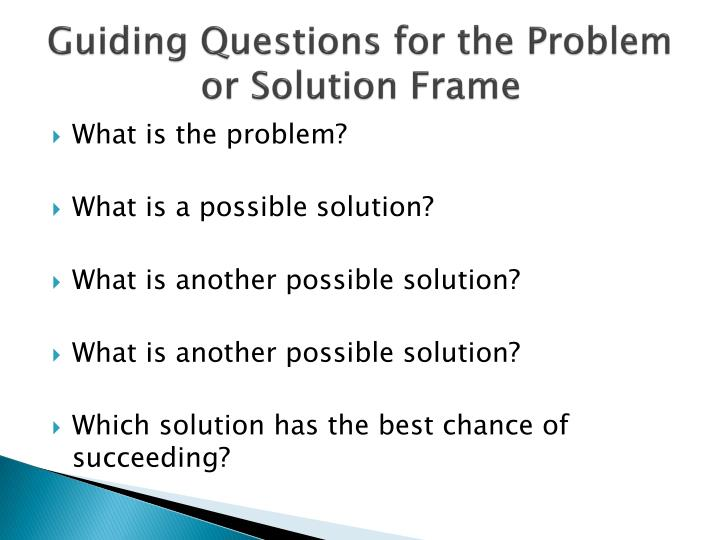 Guiding Questions for the Problem or Solution Frame