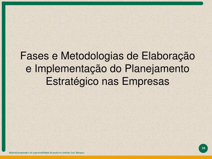 Fases e Metodologias de Elaboração e Implementação do Planejamento Estratégico nas Empresas
