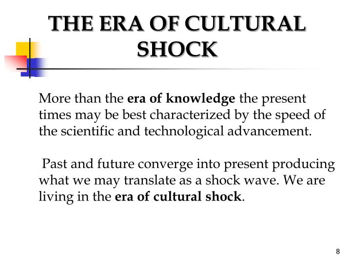 THE ERA OF CULTURAL SHOCK