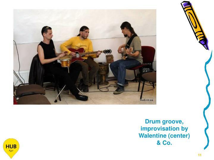 Drum groove, improvisation by Walentine (center) & Co.