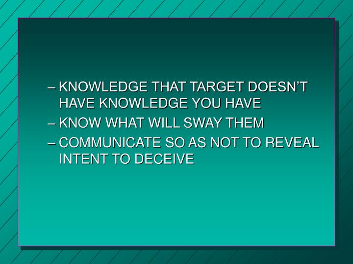 KNOWLEDGE THAT TARGET DOESN'T HAVE KNOWLEDGE YOU HAVE