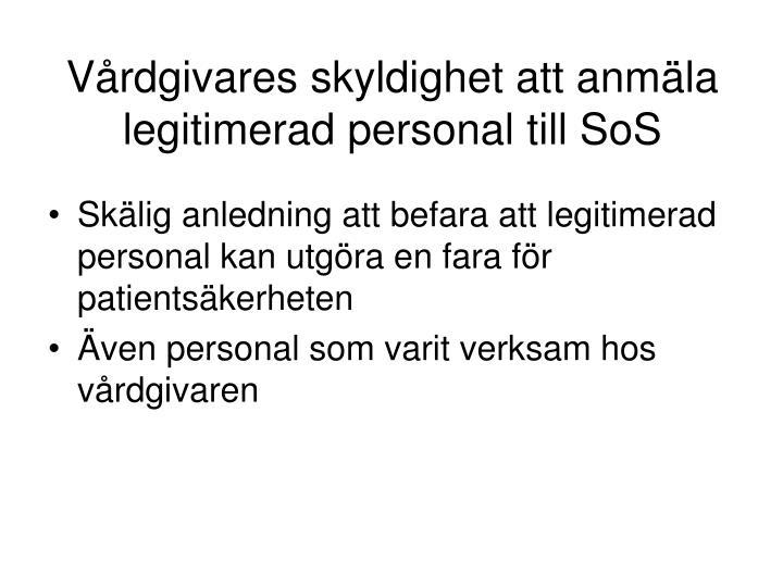 Vårdgivares skyldighet att anmäla  legitimerad personal till SoS