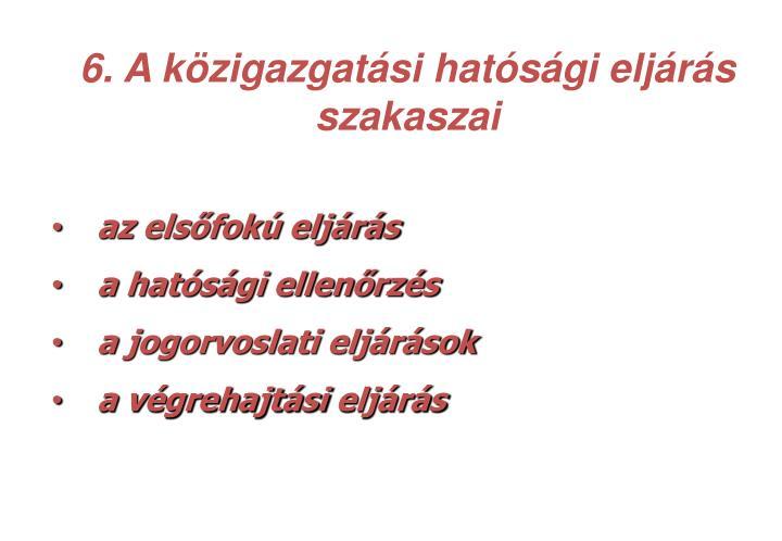 6. A közigazgatási hatósági eljárás szakaszai