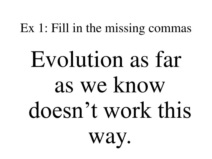 Ex 1: Fill in the missing commas