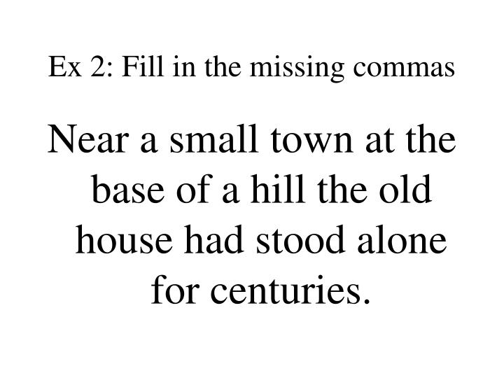 Ex 2: Fill in the missing commas