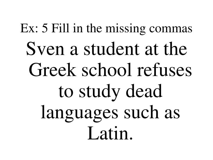 Ex: 5 Fill in the missing commas