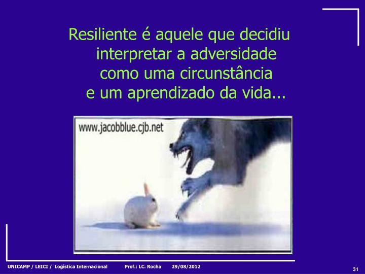 Resiliente é aquele que decidiu