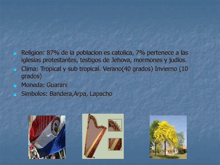 Religion: 87% de la poblacion es catolica, 7% pertenece a las iglesias protestantes, testigos de Jehova, mormones y judios.