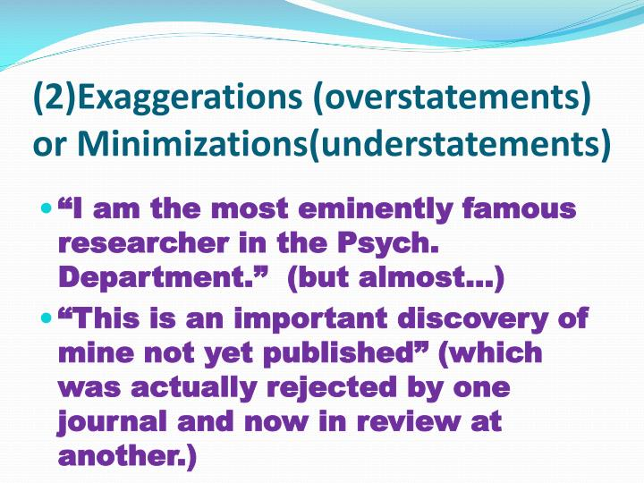 (2)Exaggerations (overstatements) or Minimizations(understatements)
