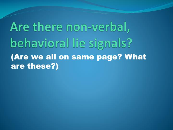 Are there non-verbal, behavioral lie signals?