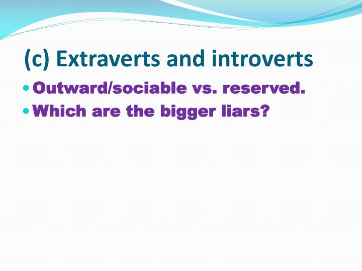 (c) Extraverts and introverts