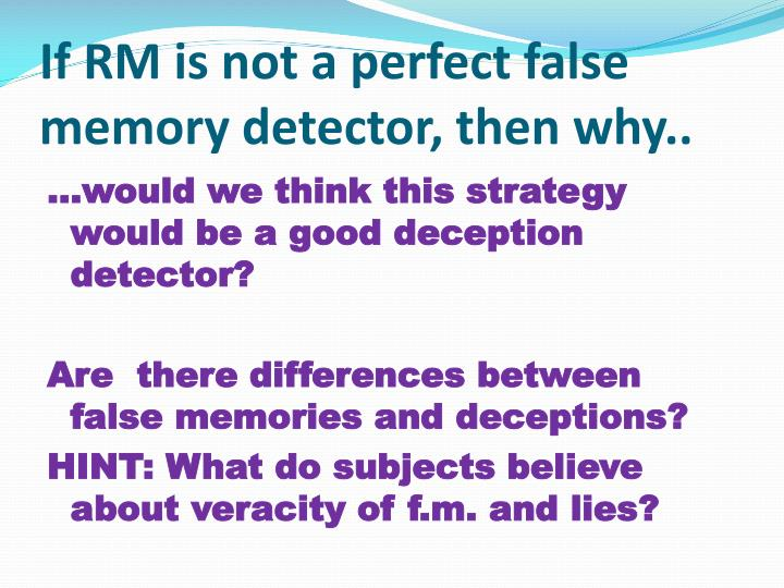 If RM is not a perfect false memory detector, then why..
