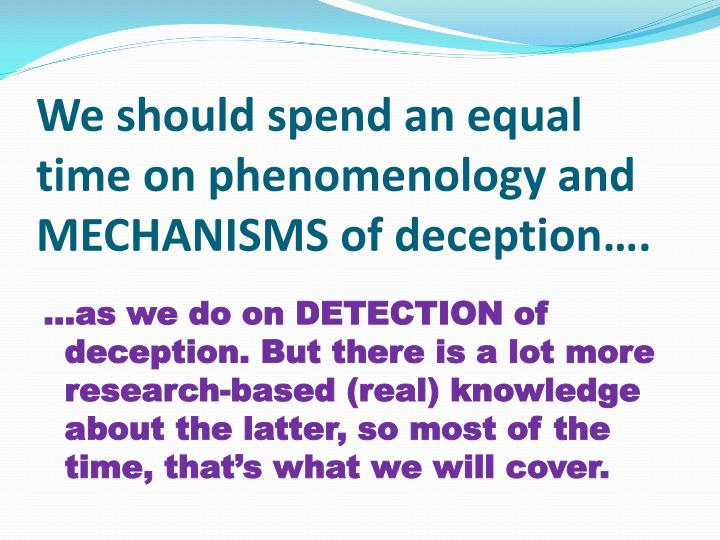 We should spend an equal time on phenomenology and mechanisms of deception