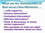what are the characteristics of real versus false memories