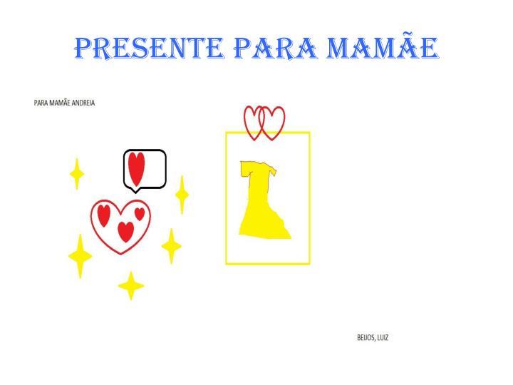 PRESENTE PARA MAMÃE