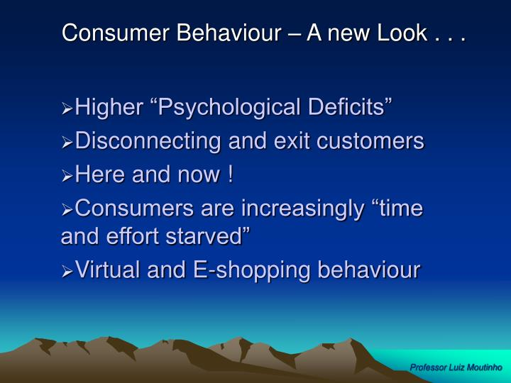 Consumer Behaviour – A new Look . . .