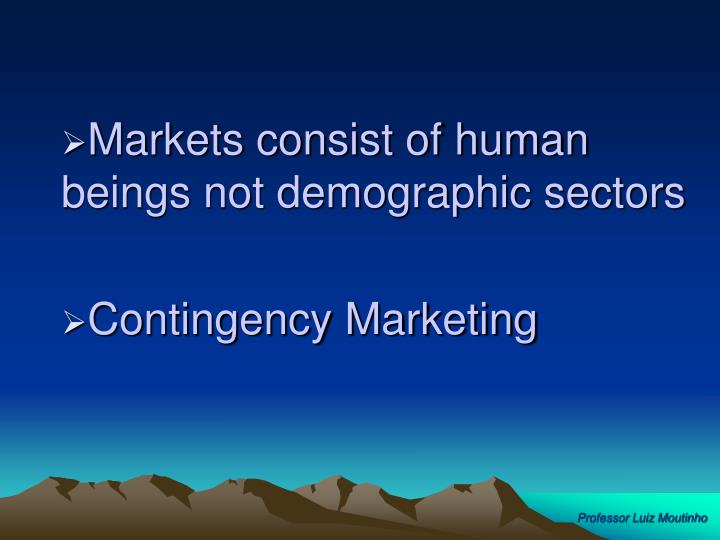Markets consist of human beings not demographic sectors