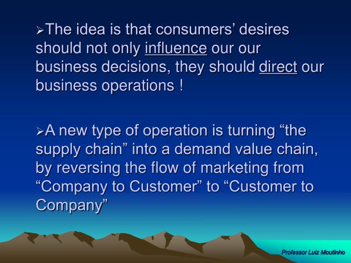 The idea is that consumers' desires should not only
