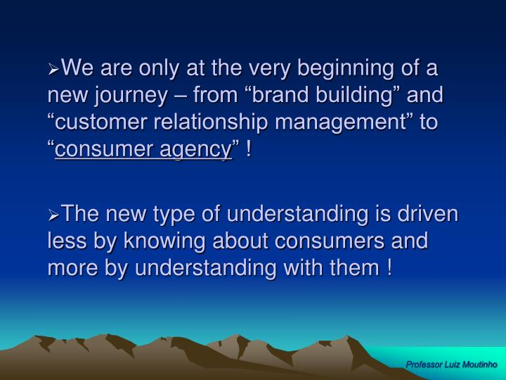 """We are only at the very beginning of a new journey – from """"brand building"""" and """"customer relationship management"""" to """""""