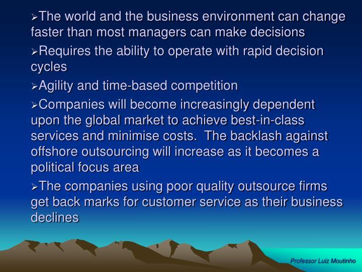 The world and the business environment can change faster than most managers can make decisions