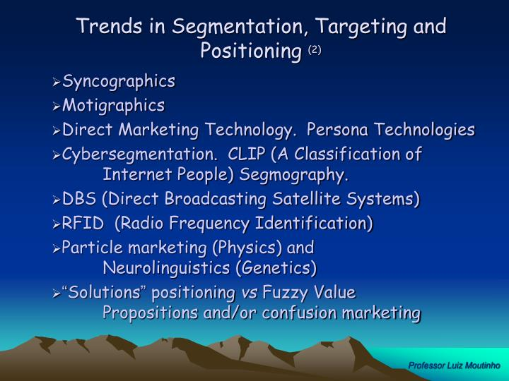 Trends in Segmentation, Targeting and Positioning