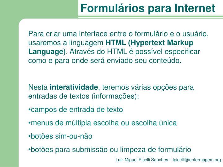 Para criar uma interface entre o formulário e o usuário, usaremos a linguagem