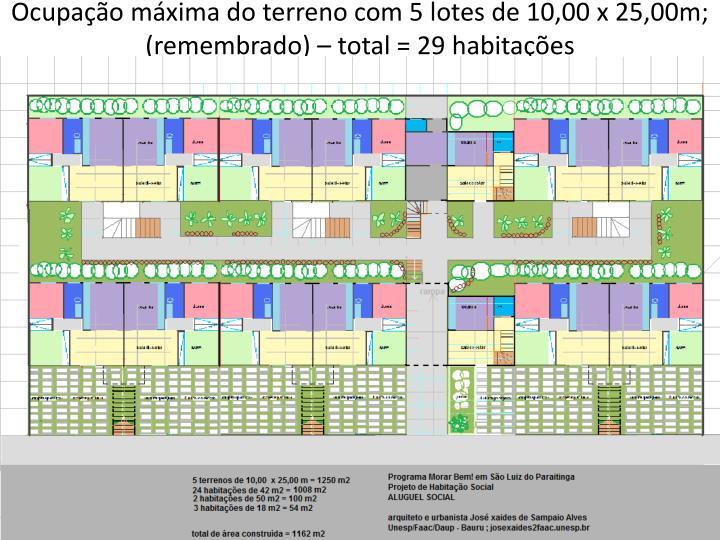 Ocupação máxima do terreno com 5 lotes de 10,00 x 25,00m; (