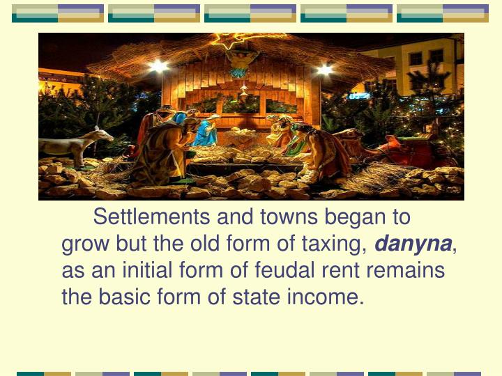 Settlements and towns began to grow but the old form of taxing,