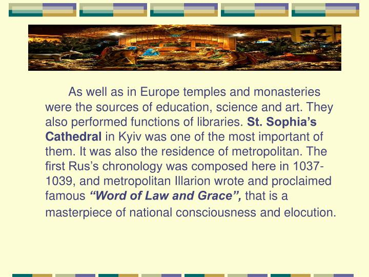 As well as in Europe temples and monasteries were the sources of education, science and art. They also performed functions of libraries.