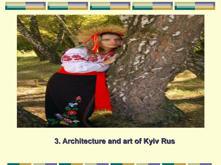 3. Architecture and art of Kyiv Rus